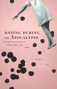 Dating During the Apocalypse and other Conversations on God, Sex, and Life