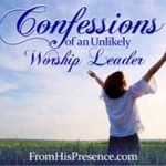 Confessions of an Unlikely Worship Leader; leading worship