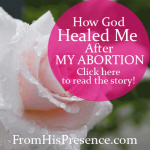 How God Healed Me After My Abortion. You can find healing after abortion too.