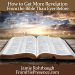 How to get more revelation from the Bible than ever before