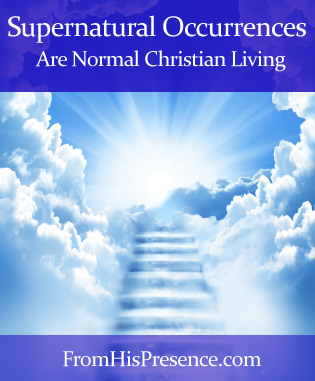Supernatural occurrences are normal Christian living; supernatural phenomena