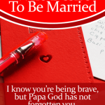 If you're single and desire to be married, Papa God has not forgotten you. Read here for an encouraging word! | By Jamie Rohrbaugh FromHisPresence.com