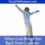 When God brings you back from captivity