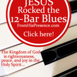 When Jesus Rocked the 12-Bar Blues in C by Jamie Rohrbaugh | FromHisPresence.com Blog