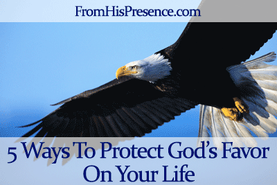 5 ways to protect God's favor on your life