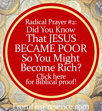 Radical Prayer #2: Jesus Became Poor That You Might Become Rich by Jamie Rohrbaugh | FromHisPresence.com Blog