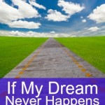 If my dream never happens (my thankfulness fail)