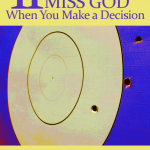 11 Ways To Totally Miss God When You Make a Decision