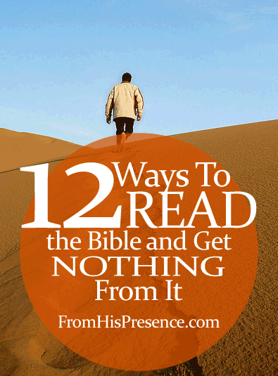 12 Ways To Read the Bible and Get Nothing from It - #Bible study - Christian - Understanding the Bible
