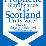 What Is the Prophetic Significance of the Scotland Unity Vote in 2014? by Jamie Rohrbaugh | FromHisPresence.com blog