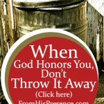 When God Honors You, Don't Throw It Away