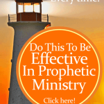 Do THIS To Be Effective In Prophetic Ministry | by Jamie Rohrbaugh | FromHisPresence.com