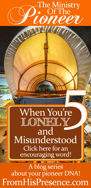 Do you feel lonely and misunderstood? Maybe you're a pioneer! Read this encouraging word for more. By Jamie Rohrbaugh | FromHisPresence.com
