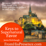 Keys To Supernatural Favor by Jamie Rohrbaugh | FromHisPresence.com