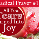 Radical Prayer #11: All Your Tears Turned Into Joy | by Jamie Rohrbaugh | FromHisPresence.com