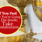 If You Feel Like You're Going to Die Inside Take Communion for healing | by Jamie Rohrbaugh | FromHisPresence.com