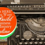 Start-HERE-If-You-Want-To-Build-a-Business-or-Ministry-Online