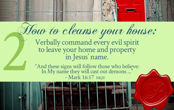 How To Cleanse Your House From His Presence