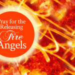 Pray for the Releasing of Fire Angels   by Jamie Rohrbaugh   FromHisPresence.com