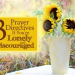 3 Prayer Directives If You're Lonely and Discouraged | by Jamie Rohrbaugh | FromHisPresence.com