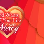 God Wants To Kiss Your Life With Mercy | FromHisPresence.com