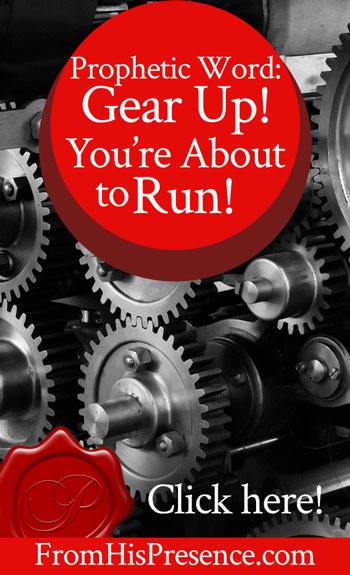 Prophetic Word: Gear Up! You're About To Run | by Jamie Rohrbaugh | FromHisPresence.com