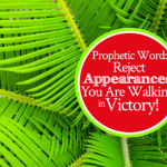 Prophetic Word Reject Appearances You Are Walking in Victory | by Jamie Rohrbaugh | FromHisPresence.com