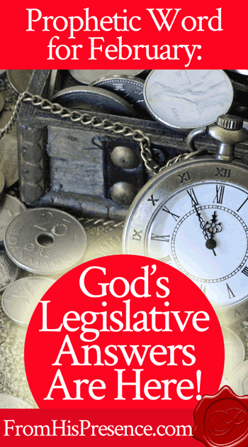 Prophetic Word for February 2017: God's Legislative Answers Are Here | FromHisPresence.com