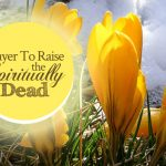 Prayer to Raise the Spiritually Dead | By Jamie Rohrbaugh | FromHisPresence.com