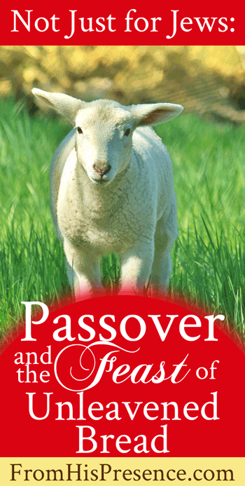 Passover and the Feast of Unleavened Bread | FromHisPresence.com