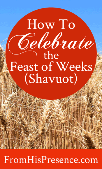 Time to Celebrate the Feast of Weeks (Shavuot)! - From His ...