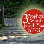3 Prophetic Words for Jewish Year 5778 | by Jamie Rohrbaugh | FromHisPresence.com